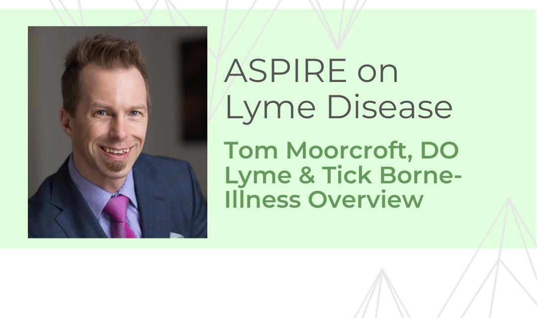 Overview of Lyme & Tick Borne Illness  – Dr. Moorcroft