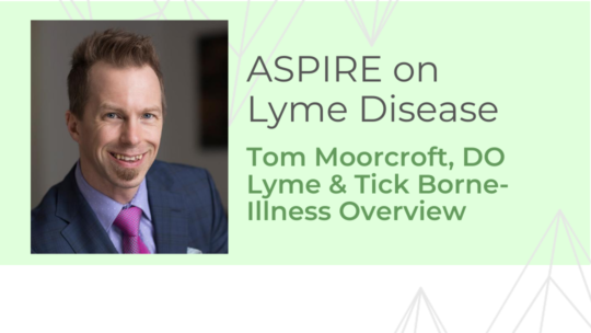 Overview of Lyme & Tick Borne Illness  – Dr. Moorcroft