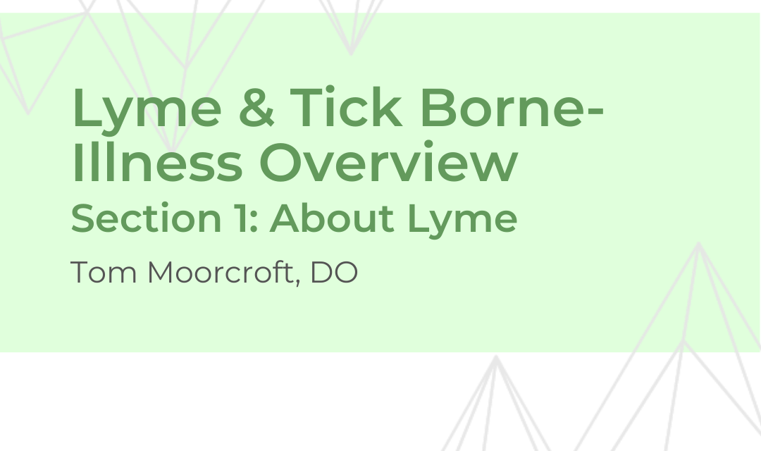 Lyme Disease and Tick-Borne Illness Overview – Dr. Moorcroft