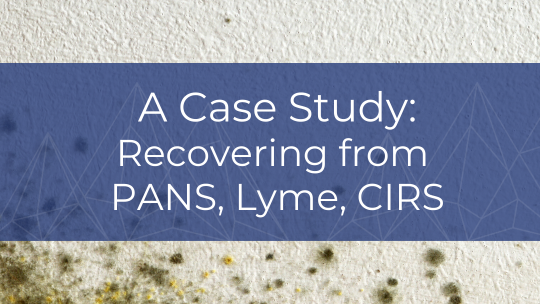 Case Study – Recovering from PANS, Lyme, CIRS